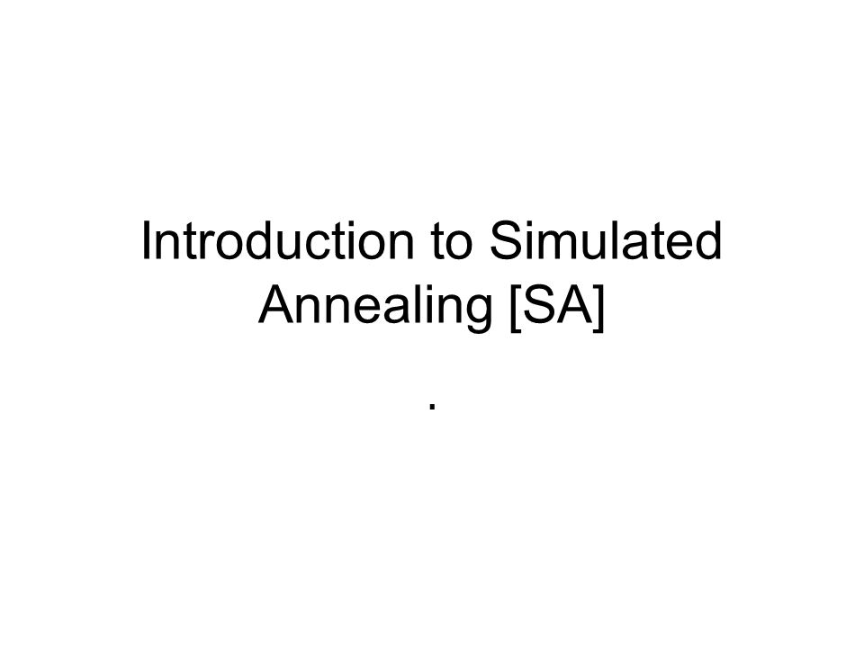 Introduction to Simulated Annealing [SA]